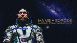 Ma vie à bord de la station spatiale internationale