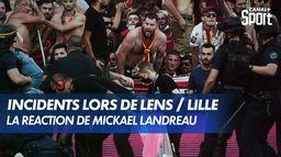 """Mickaël Landreau sur Lens / Lille : """"Tapons fort avant qu'il ne soit trop tard (...)"""""""