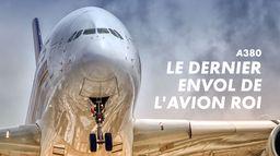A380 : Le Dernier Envol De L'avion Roi