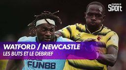 Les buts et le debrief de Watford / Newcastle