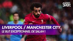 Le but exceptionnel de Mohamed Salah contre Manchester City !