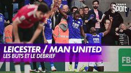 Le débrief de Leicester / Manchester United