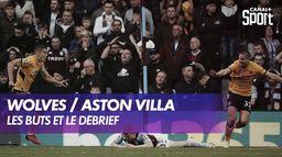 Le débrief de Wolverhampton / Aston Villa - Premier League (J8)