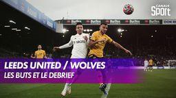 Les buts et le débrief de Leeds / Worverhampton
