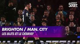Les buts et le débrief de Brighton / Man. City