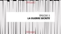 Episode 5 : La guerre secrète