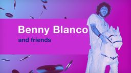 Benny Blanco and friends