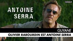 Olivier Rabourdin est Antoine Serra