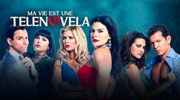 Ma vie est une telenovela