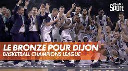 La médaille de bronze pour Dijon ! : Basketball Champions League