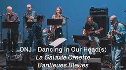 ONJ   Dancing in your Head(s)   La Galaxie Ornette - Banlieues Bleues