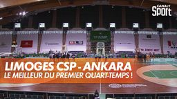 Limoges CSP / Ankara : le meilleur du premier quart-temps ! : BCL