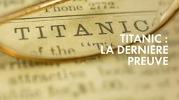 Titanic la dernière preuve
