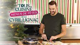 Tous en cuisine, menus de fêtes avec Cyril Lignac