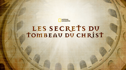 Les secrets du tombeau du Christ