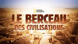 Le berceau des civilisations