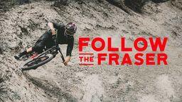 Follow the fraser