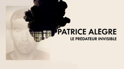 Patrice Alègre : le prédateur invisible