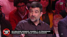 Le best-of de Balance Ton Post : le témoignage incroyable de David Vallat, ancien djihadiste