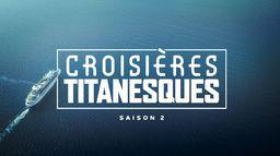 Titans des mers, les croisières