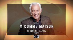 M Comme Maison : vendredi 16 avril à 21h15 sur C8