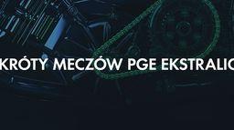 Skróty meczów PGE Ekstraligi