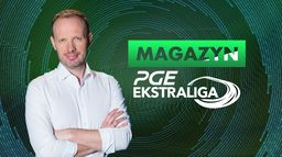 Magazyn PGE Ekstraligi: 12. runda - Sezon 1