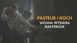 Pasteur i Koch - wojna wydana bakteriom