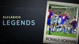 Legendy El Clasico: Ronald Koeman