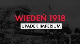 Wiedeń 1918 - upadek imperium