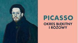 Picasso - okres błękitny i różowy
