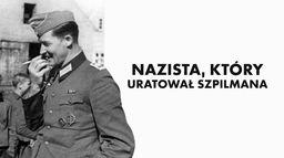 Nazista, który uratował Szpilmana