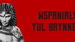 Wspaniały Yul Brynner