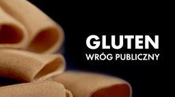 Gluten - wróg publiczny