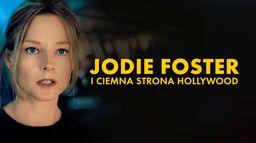 Jodie Foster i ciemna strona Hollywood
