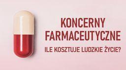 Koncerny farmaceutyczne - ile kosztuje ludzkie życie?