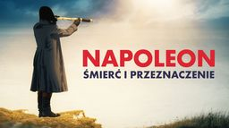 Napoleon - śmierć i przeznaczenie