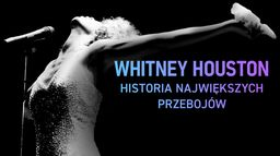 Whitney Houston: Historia największych przebojów