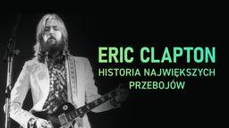 Eric Clapton: Historia największych przebojów
