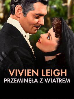 Vivien Leigh. Przeminęła z wiatrem