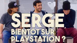 Serge, bientôt sur Playstation ?