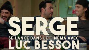 Serge se lance dans le cinéma avec Luc Besson