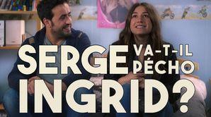 Serge va-t-il pécho Ingrid ?