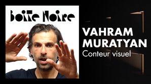 Vahram Muratyan - Conteur visuel