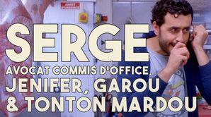 Serge, avocat commis d'office, Jenifer, Garou et tonton Mardou