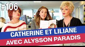 Catherine et Liliane rencontrent Alysson Paradis - Émission du 21 avr. 2017