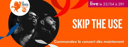 La French Touch : Concert de Skip the Use - En live le 22/04 à 21H