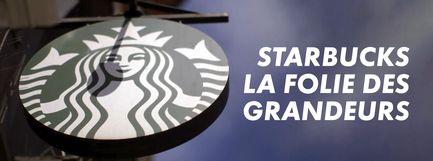 Starbucks, la folie des grandeurs