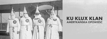 Ku Klux Klan: amerykańska opowieść