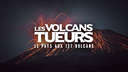 Les volcans tueurs : le pays aux 127 volcans